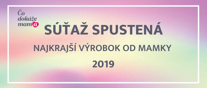 Súťaž SPUSTENÁ - Najkrajší výrobok od mamky 2019