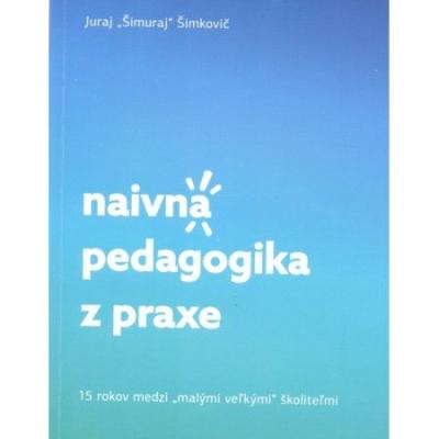 Naivná pedagogika z praxe: 15 rokov medzi