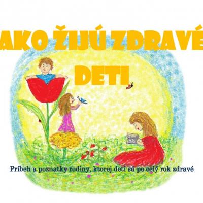 eBook Ako žijú zdravé deti, Príbeh a poznatky rodiny, ktorej deti sú po celý rok zdravé