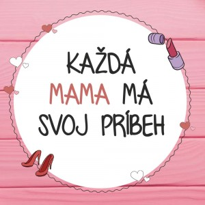Každá mama má svoj príbeh :)